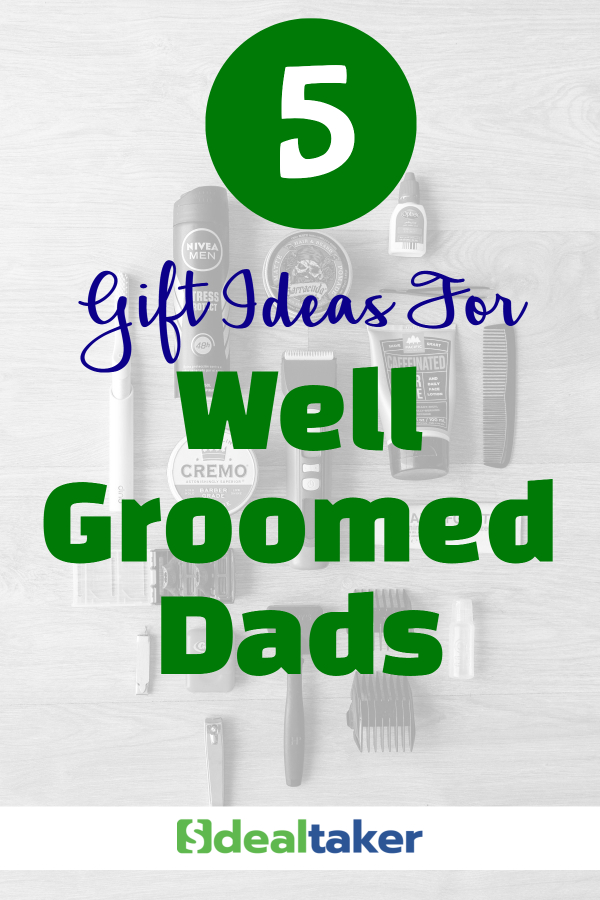 gift ideas for well groomed dads