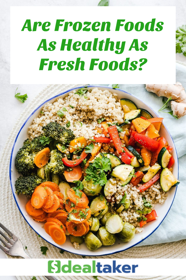 Are Frozen Foods As Healthy As Fresh Foods?